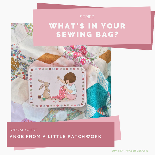 What's In Your Sewing Bag? | Special Guest: Ange from A Little Patchwork