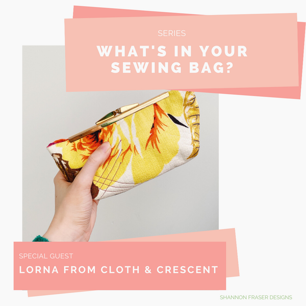 What's in Your Sewing Bag? - Special Guest Lorna Slessor from Cloth & Crescent