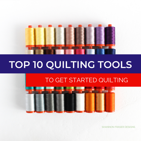 Top 10 Quilting Tools to Get Started Quilting