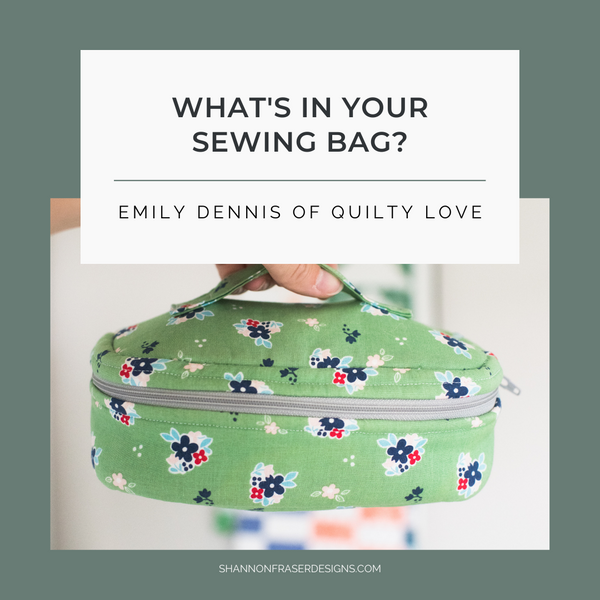 What's in Your Sewing Bag? | Special Guest: Emily Dennis of Quilty Love