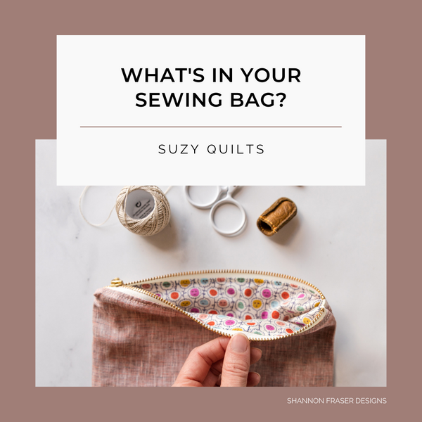 What's in Your Sewing Bag? Special Guest: Suzy Quilts