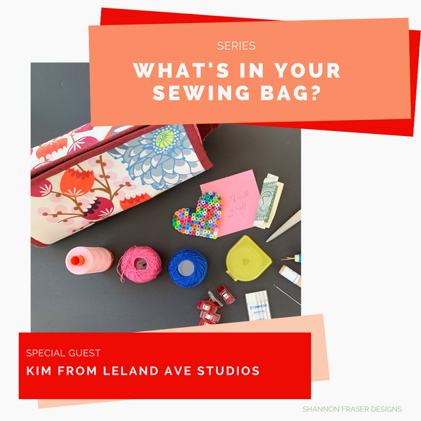 What's in Your Sewing Bag? | Special Guest: Kim from Leland Ave Studios