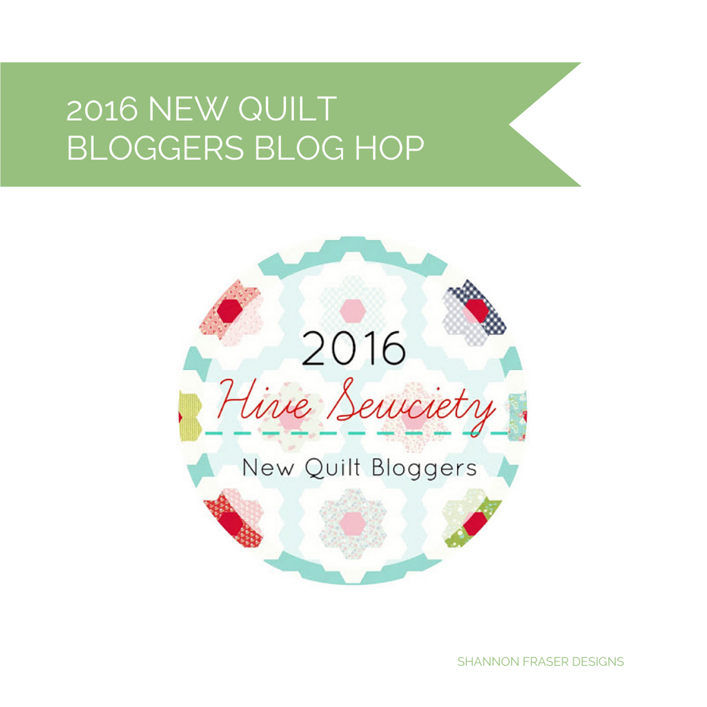 2016 New Quilt Bloggers Blog Hop - Hive Society | Shannon Fraser Designs