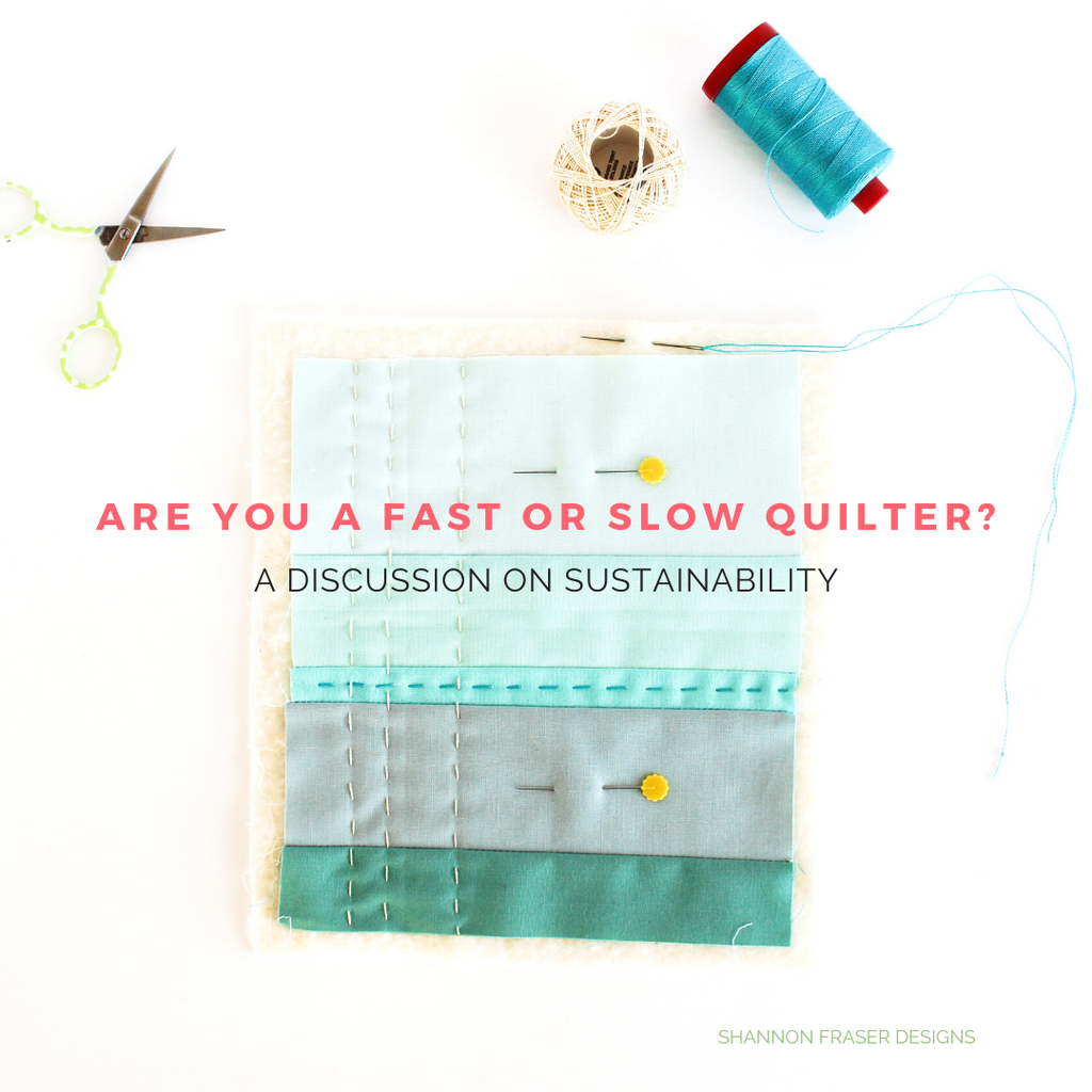 Are you a fast or slow quilter? A discussion about creative sustainability | Shannon Fraser Designs