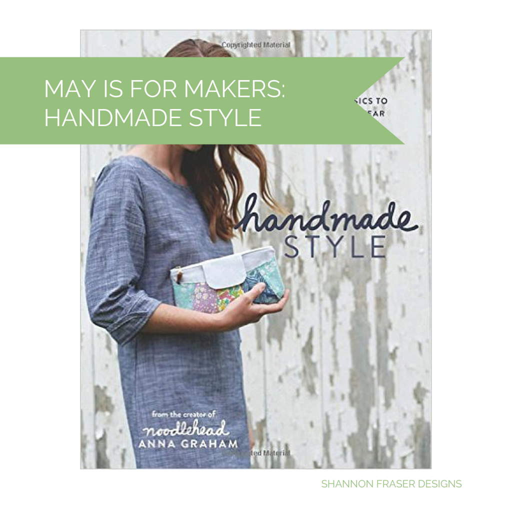 Handmade Style book by Noodlehead | May is for Makers: Pattern 3 | Shannon Fraser Designs