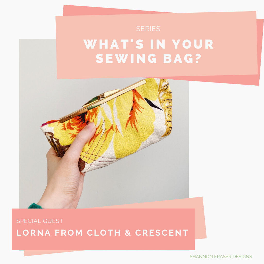 What's in Your Sewing Bag? Special Guest: Lorna from Cloth & Crescent