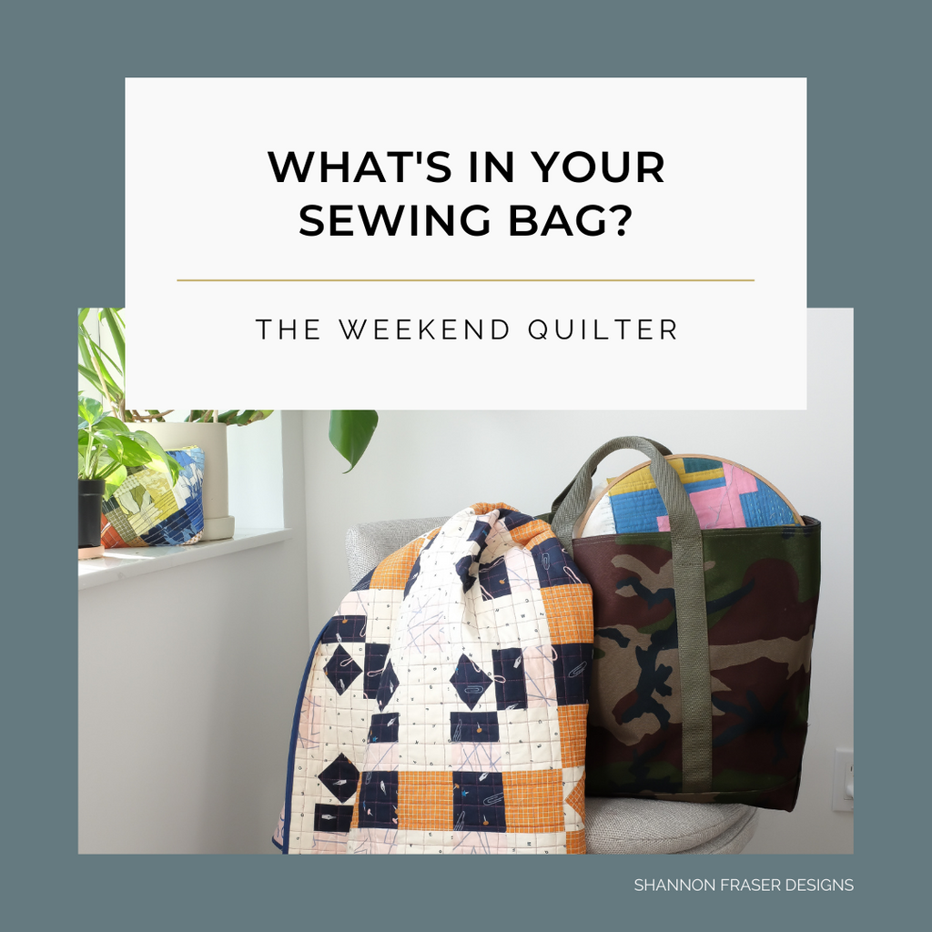 What's in Your Sewing Bag the Weekend Quilter? | Shannon Fraser Designs blog series #sewingbag
