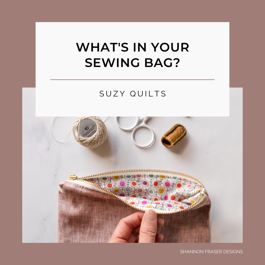 What's in Your Sewing Bag Suzy Quilts? | Hand quilting essentials | Series by Shannon Fraser Designs #sewingkit