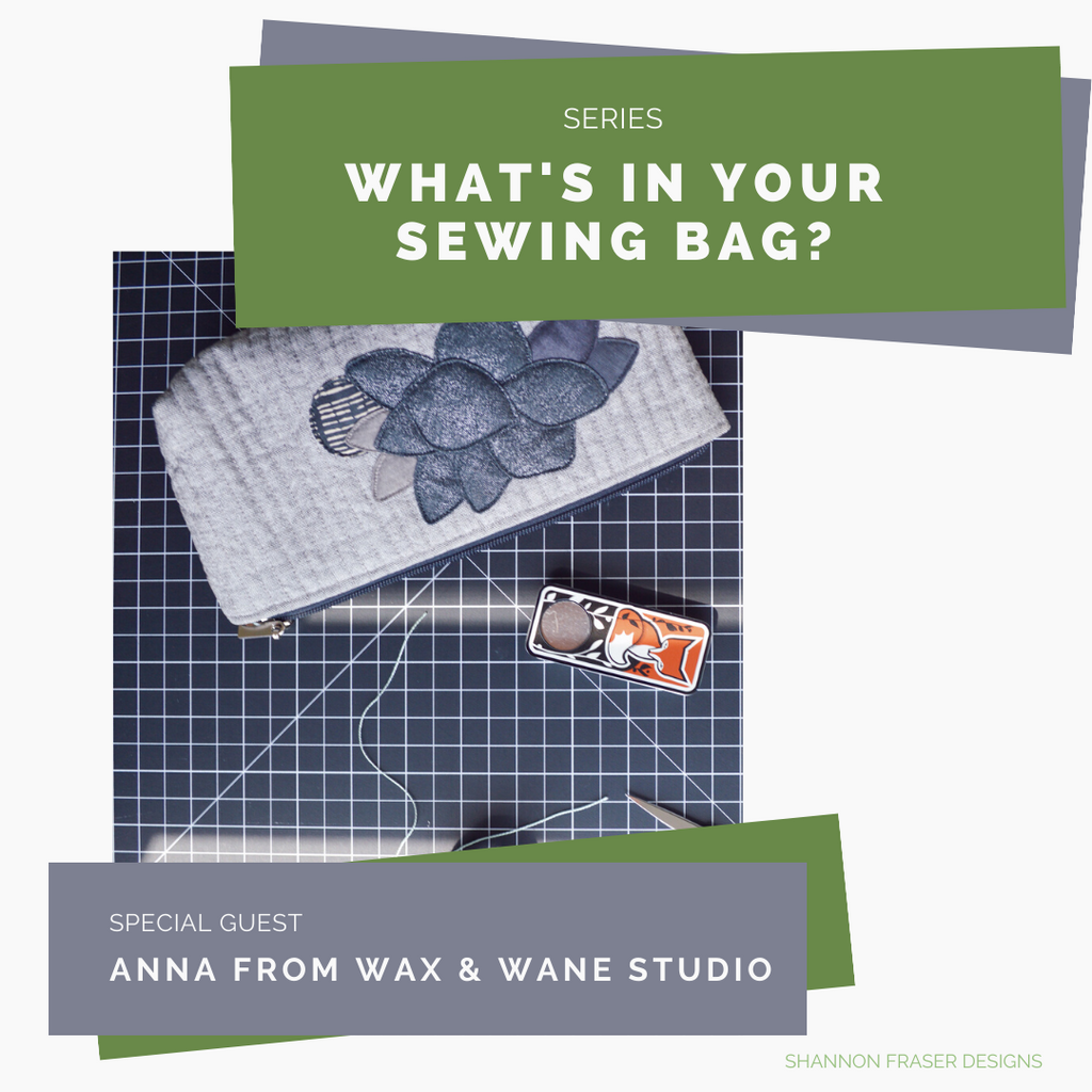 What's In Your Sewing Bag? Special Guest: Anna from Wax and Wane Studio | Shannon Fraser Designs #sewingkit