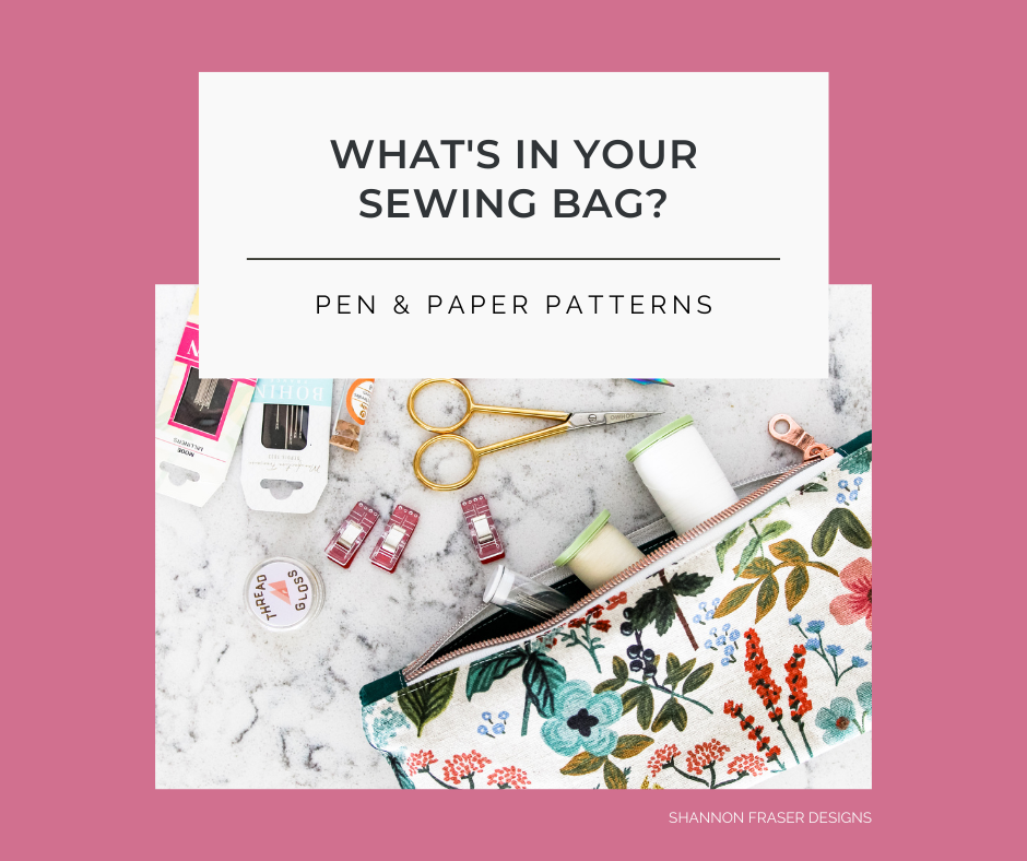 What's in Your Sewing Bag? Pen & Paper Patterns | Shannon Fraser Designs #sewingbag