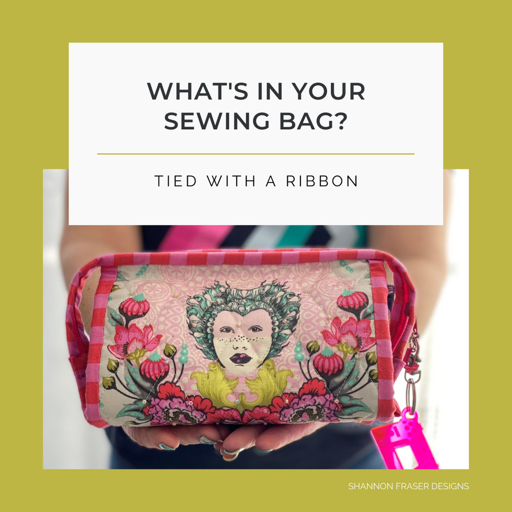 What's in your Sewing Bag Tied with a Ribbon? | Shannon Fraser Designs #sewingbag