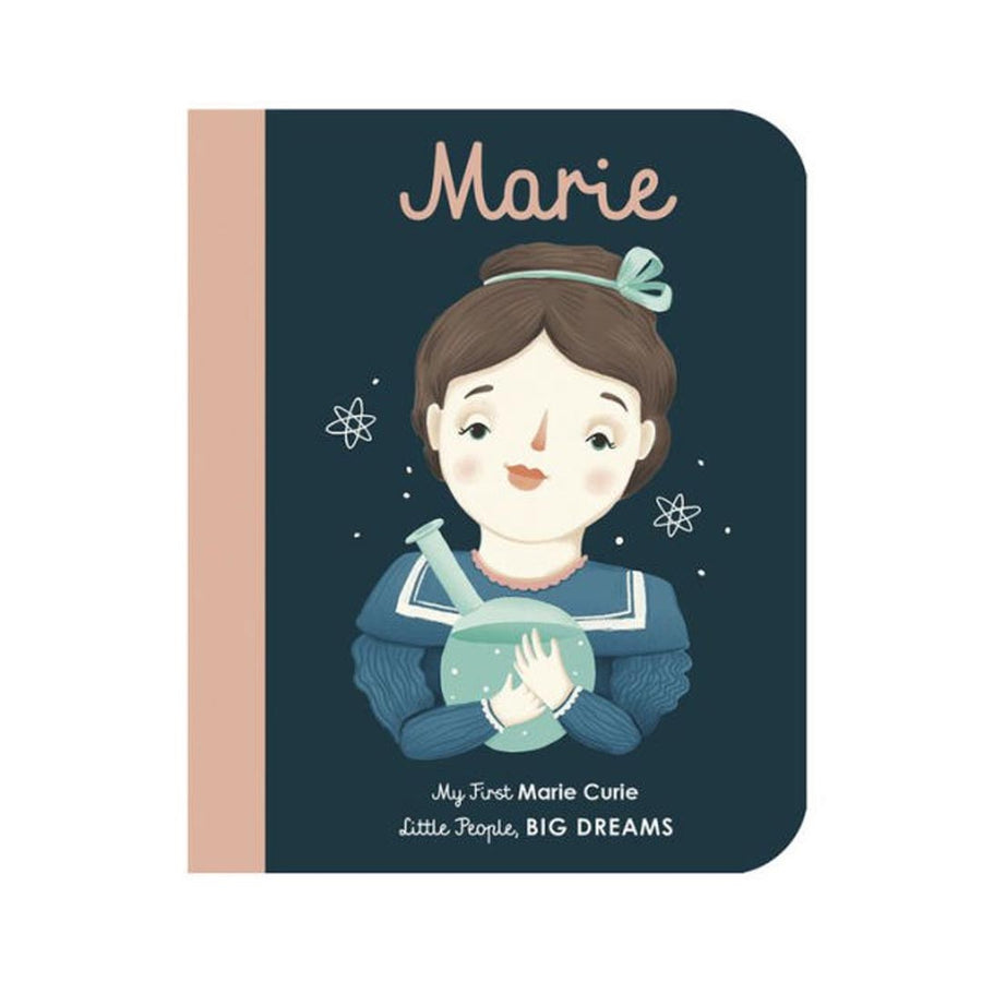 MY FIRST MARIE CURIE, LITTLE PEOPLE, BIG DREAMS BY ISABEL SANCHEZ VEGARA & FRAU ISA