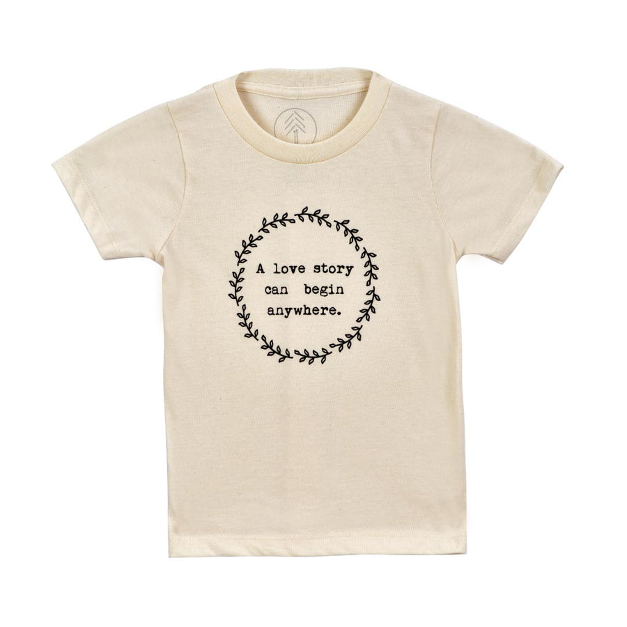 "TENTH & PINE ""A LOVE STORY CAN BEGIN ANYWHERE"" ORGANIC TEE - TODDLER - Life Soleil"