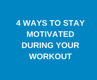 4 Ways To Stay Motivated During Your Workout