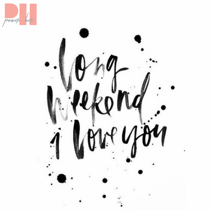 Make the most of the long weekend!