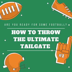 How to Throw the Ultimate Tailgate Party