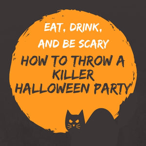 Eat, Drink, and Be Scary: How to Throw a Killer Halloween Party