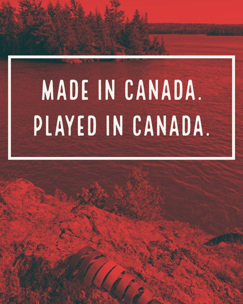Made in Canada. Played in Canada.