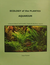 Load image into Gallery viewer, Ecology of the Planted Aquarium: A Practical Manual and Scientific Treatise for the Home Aquarist - AQUAPROS