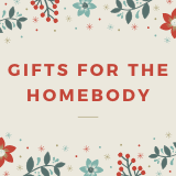 Gifts For the Homebody