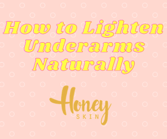 How To Lighten Underarms Naturally?