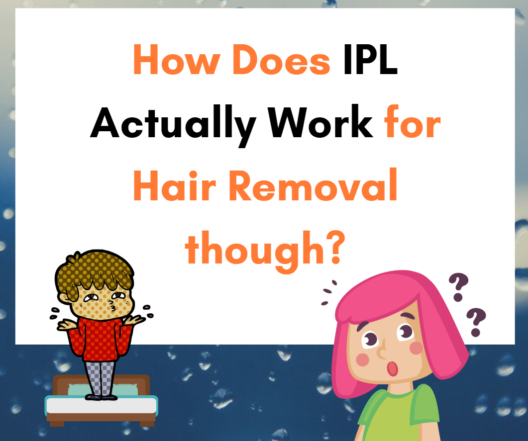 How Does IPL Actually Work for Hair Removal?