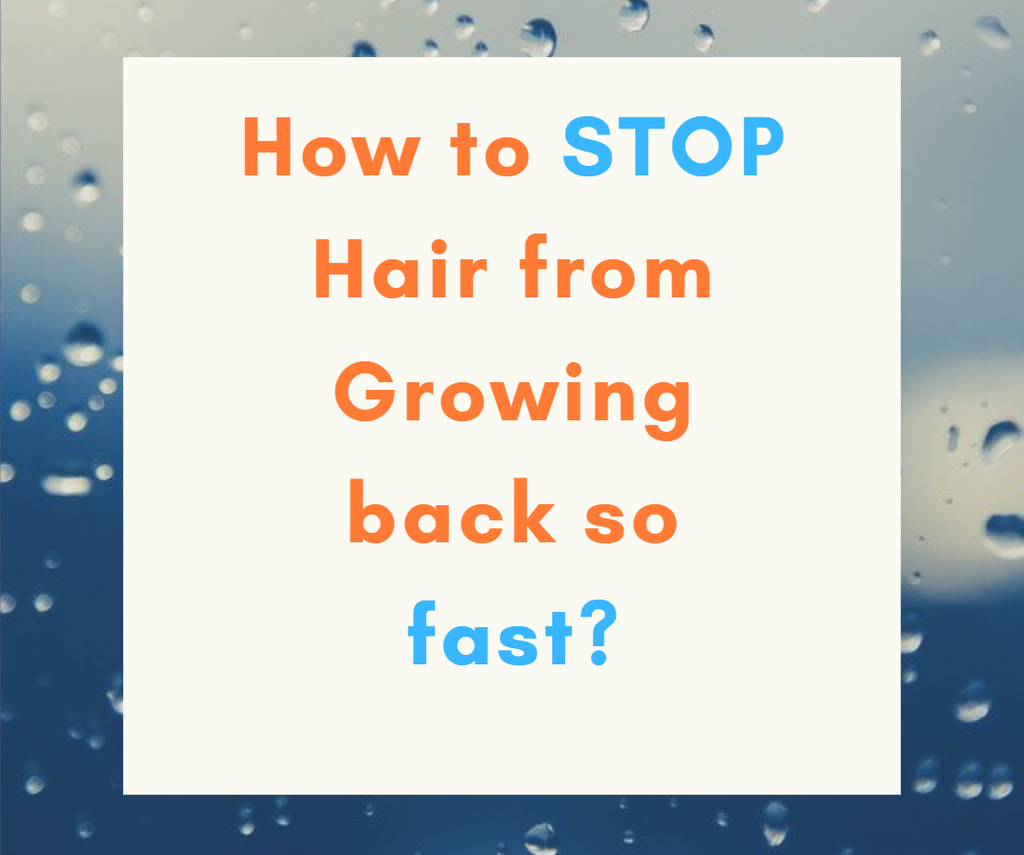 How to stop Hair from growing back so fast?