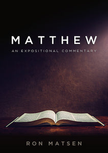 Matthew: An Expositional Commentary by Ron Matsen