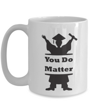 You Do Matter 15 oz Mug