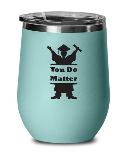 You Do Matter Wine Glass