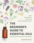 The Beginner's Guide to Essential Oils: Everything You Need to Know to Get Started av Christina Anthis