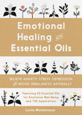 Emotional Healing with Essential Oils: Relieve Anxiety, Stress, Depression, and Mood Imbalances Naturally av Leslie Moldenauer
