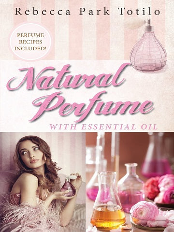 Natural Perfume with Essential Oil av Rebecca Park Totilo