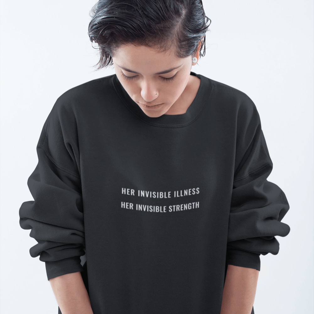HER INVISIBLE ILLNESS, HER INVISIBLE STRENGTH SWEATSHIRT