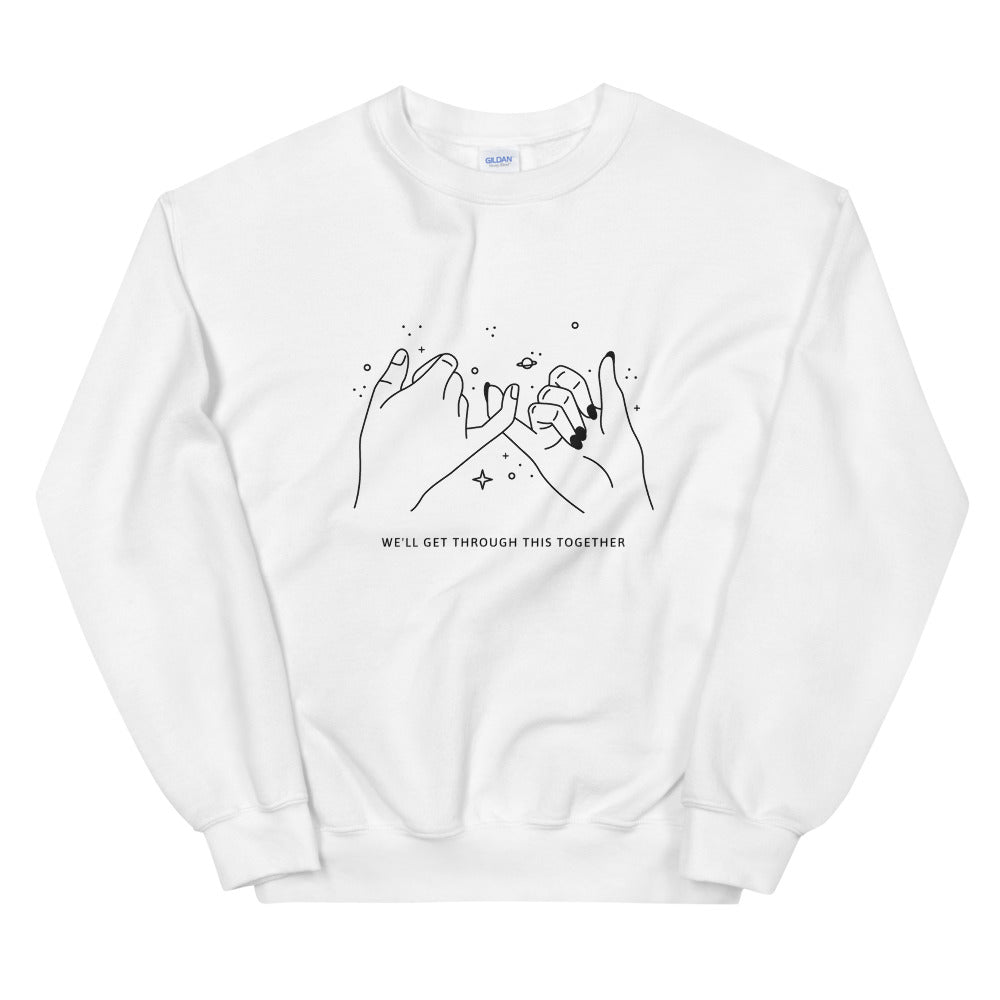 WE'LL GET THROUGH THIS TOGETHER SWEATSHIRT
