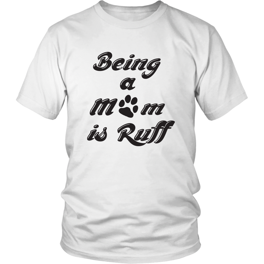 BEING A MOM IS RUFF T-SHIRT