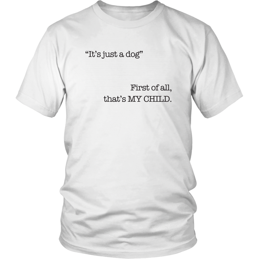 NOT JUST A DOG, IT'S MY CHILD T-SHIRT