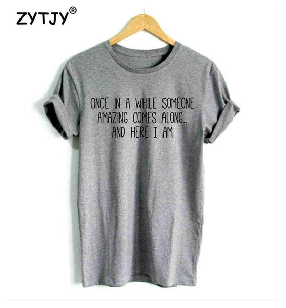 Once in a while someone amazing comes along and Here I am! T-Shirt