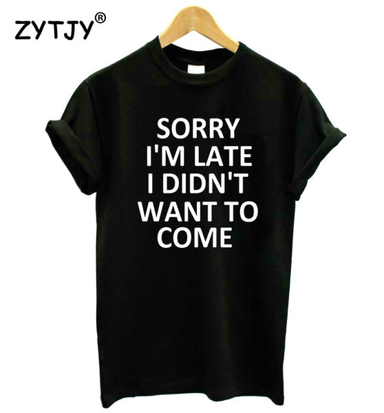 Sorry I'm Late I Didn't Want To Come - T-Shirt