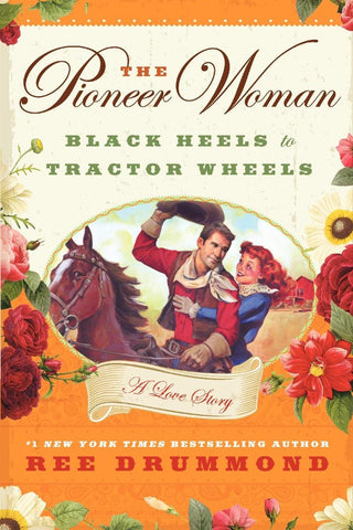 The Pioneer Woman: Black Heels to Tractor Wheels by Ree Drummond