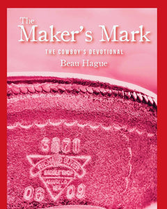 The Maker's Mark: The Cowboy's Devotional by Beau Hague