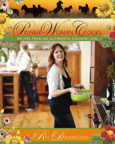 The Pioneer Woman Cooks: Recipes From An Accidental Country Girl by Ree Drummond