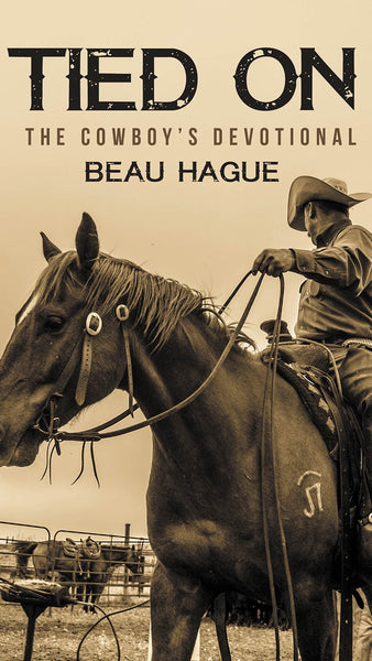 Tied On: The Cowboy's Devotional by Beau Hague