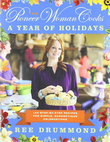 The Pioneer Woman Cooks: A Year of Holidays by Ree Drummond