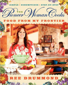 The Pioneer Woman Cooks: Food From My Frontier by Ree Drummond
