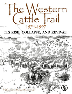 The Western Cattle Trail (1874-1897): Its Rise, Collapse, and Revival by Gary and Margaret Kraisinger