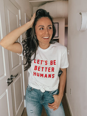 Let's Be Better Humans Tee