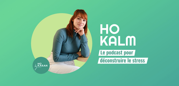 HO KALM, our podcast that deconstructs stress