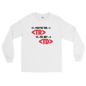 You're the <tr> to my <td> (Long Sleeve)