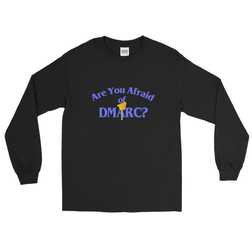 Are You Afraid of DMARC? (Long Sleeve)